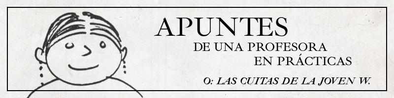 Banner para la obra por entregas Apuntes de una profesora en prácticas, o Las cuitas de la joven W.