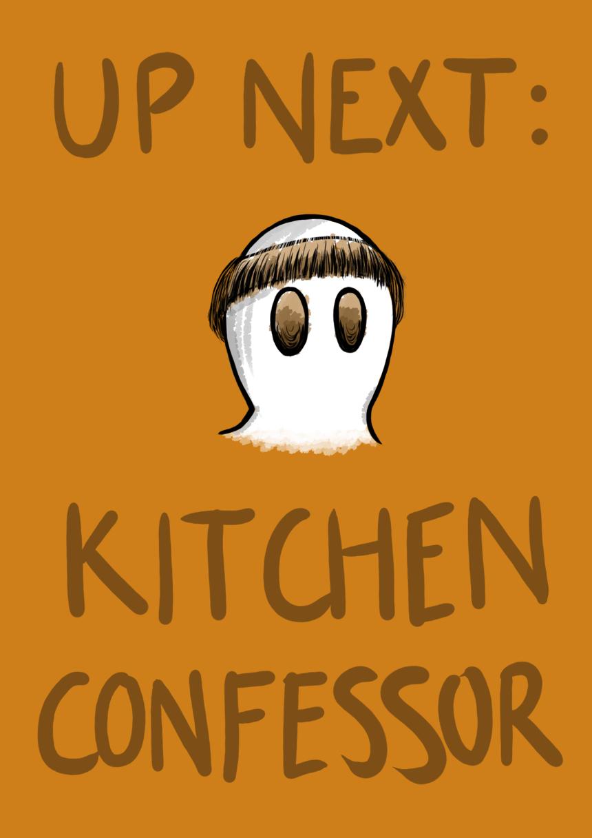 Up next is Kitchen Confessor!