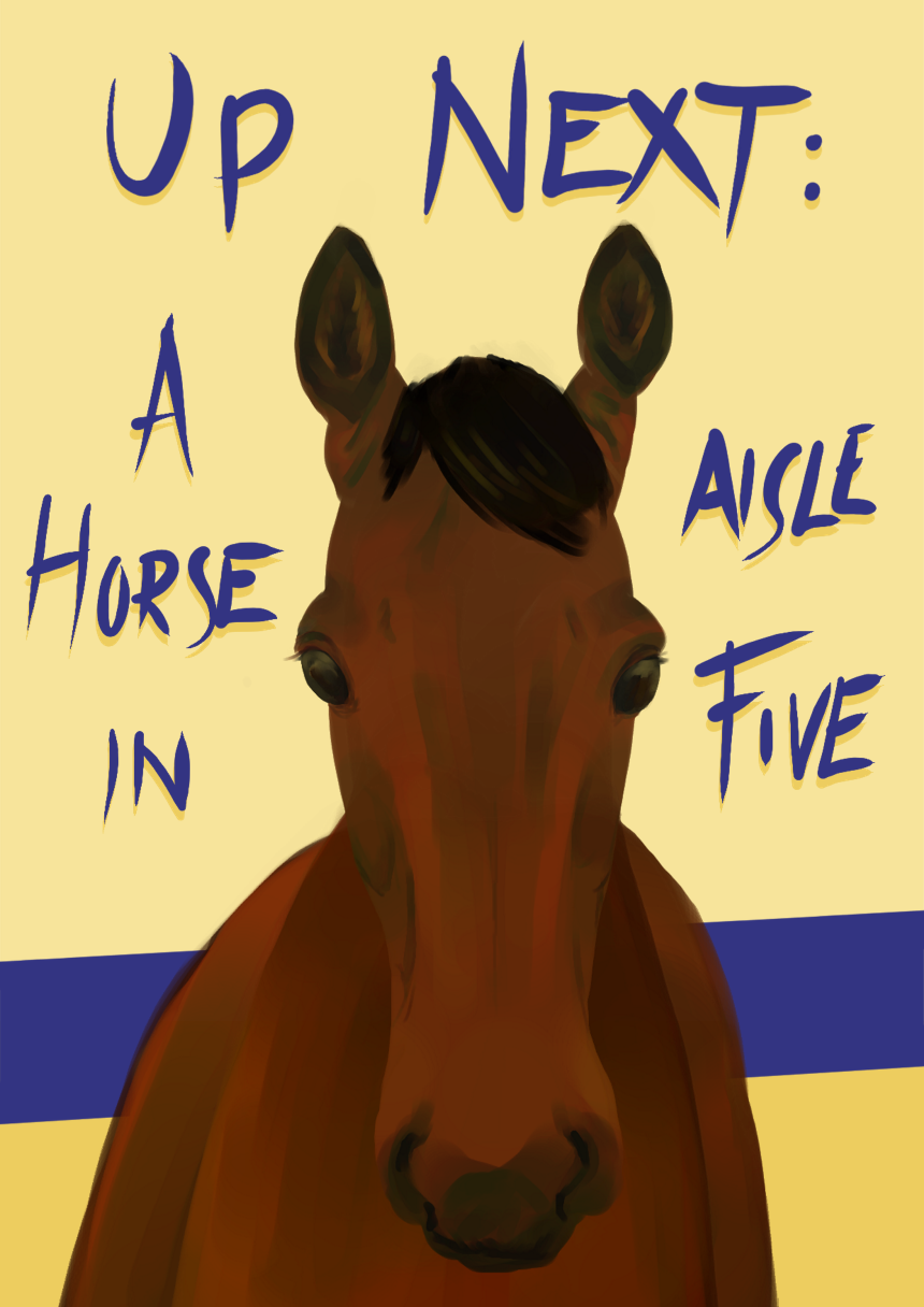 Up next is A Horse in Aisle Five!